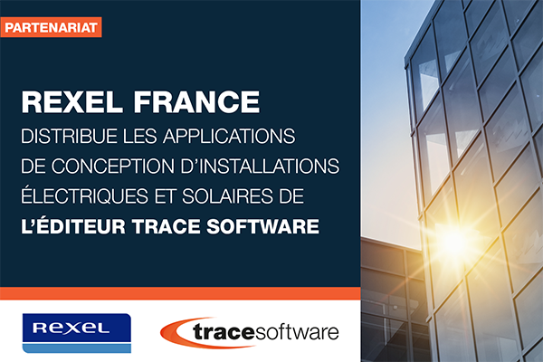 REXEL FRANCE DISTRIBUE LES APPLICATIONS DE CONCEPTION D'INSTALLATIONS ELECTRIQUES ET SOLAIRES DE L'EDITEUR TRACE SOFTWARE